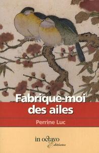 Perrine Luc - Fabrique-moi des ailes.