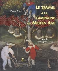 Perrine Mane - Le travail à la campagne au Moyen Age - Etude iconographique.