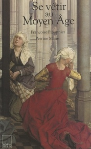 Perrine Mane et Françoise Piponnier - Se vêtir au Moyen âge.
