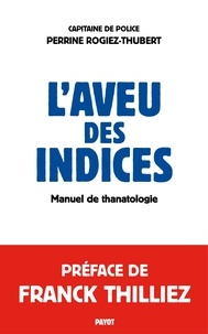 Perrine Rogiez-Thubert - L'aveu des indices - Manuel de thanatologie.