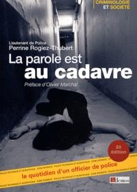 Perrine Rogiez-Thubert - La parole est au cadavre - Le quotidien d'un officier de Police.