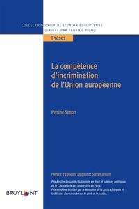 Perrine Simon - La compétence d'incrimination de l'Union européenne.