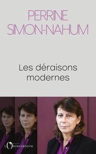 Perrine Simon-Nahum - Les déraisons modernes.