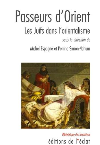 Perrine Simon-Nahum et Michel Espagne - Passeurs d'Orient - Les Juifs dans l'orientalisme.