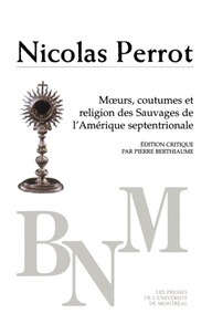 Perrot, Nicolas. Édition criti - Bibliothèque du Nouveau Monde  : Mours, coutumes et religion des Sauvages d'Amérique septentrionale.