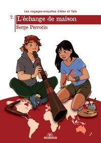 Perrotin Serge - Les voyages-enquêtes d'Alex et Taïs Tome 2 : L'échange de maison.