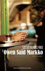 Perruchoud Michael - Les Six rendez-vous d'Owen Saïd Markko.