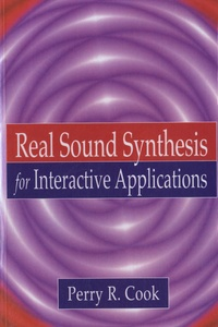Perry R. Cook - Real Sound Synthesis for Interactive Applications.