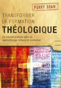 Perry Shaw - Transformer la formation théologique.