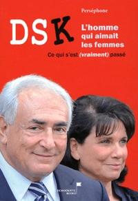 Perséphone - DSK, L'homme qui aimait les femmes - Saison 2, Ce qui s'est (vraiment) passé.