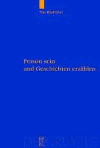 Person sein und Geschichten erzählen - Eine Studie über personale Autonomie und narrative Gründe.