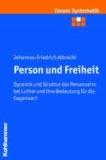 Person und Freiheit - Luthers Sicht der Dynamik und Struktur des Personseins und ihre Bedeutung für die Gegenwart.
