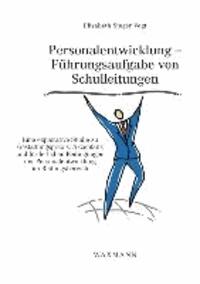 Personalentwicklung - Führungsaufgabe von Schulleitungen - Eine explorative Studie zu Gestaltungspraxis, Akzeptanz und förderlichen Bedingungen der Personalentwicklung im Bildungsbereich.