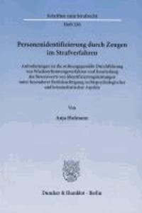 Personenidentifizierung durch Zeugen im Strafverfahren - Anforderungen an die ordnungsgemäße Durchführung von Wiedererkennungsverfahren und Beurteilung des Beweiswerts von Identifizierungsleistungen unter besonderer Berücksichtigung rechtspsychologischer un.