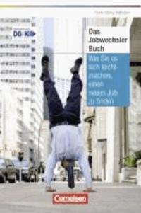 Persönlicher Erfolg Das Jobwechsler-Buch - Wie Sie es sich leicht machen, einen neuen Job zu finden.