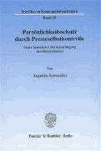 Persönlichkeitsschutz durch Presseselbstkontrolle - Unter besonderer Berücksichtigung des Ehrenschutzes.