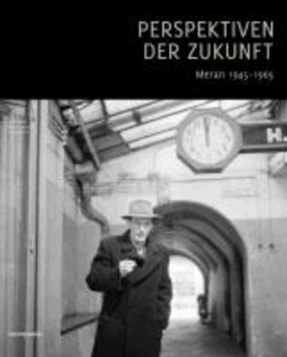 Kunst Meran - Perspektiven der Zukunft - Meran 1945-1965.