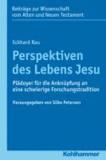 Perspektiven des Lebens Jesu - Plädoyer für die Anknüpfung an eine schwierige Forschungstradition.