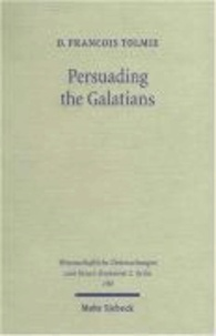 Persuading the Galatians - A Text-Centred Rhetorical Analysis of a Pauline Letter.