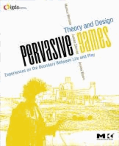 Pervasive Games - Theory and Design.