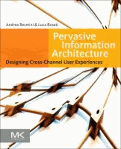Pervasive Information Architecture - Designing Cross-Channel User Experiences.