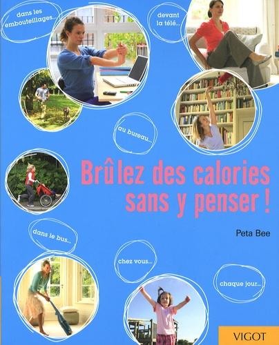 Peta Bee - Brûlez des calories sans y penser !.