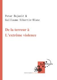 Petar Bojanić et Guillaume Sibertin-Blanc - De la terreur à l'extrême violence.