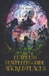 Pete Begler - The Fearless Travellers' Guide to Wicked Places.