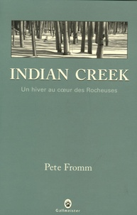 Pete Fromm - Indian Creek - Un hiver au coeur des Rocheuses.