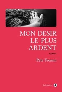 Pete Fromm - Mon désir le plus ardent.