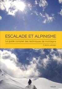 Pete Hill et Stuart Johnston - Escalade et alpinisme - Le guide complet des techniques de montagne.