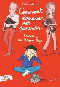 Pete Johnson et Marie Leymarie - Comment éduquer ses parents... Tome 4 : Retour au Moyen Age.