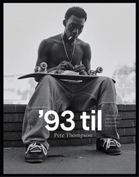 Pete Thompson - '93 til - A photographic journey through skateboarding in the 1990s.