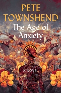 Pete Townshend - The Age of Anxiety - A Novel - The Times Bestseller.