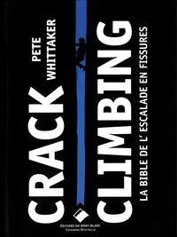Pete Whittaker - Crack Climbing - La bible de l'escalade en fissure.
