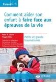 Peter A Levine - Comment aider son enfant à faire face aux épreuves de la vie - Petits et grands traumatismes.