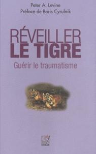 Peter-A Levine - Réveiller le tigre, guérir le traumatisme - Retrouver notre capacité innée à métamorphoser nos traumatismes.