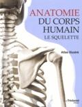 Peter Abrahams - Anatomie du corps humain Le squelette - Atlas illustré.