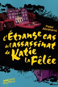 Peter Abrahams - L'Etrange Cas de l'assassinat de Katie la Fêlée.