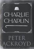 Peter Ackroyd - Charlie Chaplin.