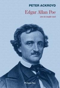 Peter Ackroyd - Edgar Allan Poe - Une vie coupée court.