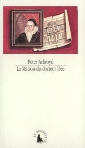 Peter Ackroyd - La maison du docteur Dee.