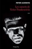 Peter Ackroyd - Les carnets de Victor Frankenstein.