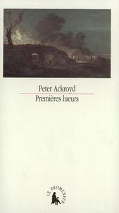 Peter Ackroyd - Premières lueurs.
