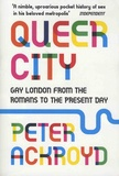 Peter Ackroyd - Queer City - Gay London from the Romans to the present day.