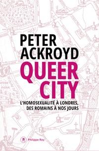 Peter Ackroyd - Queer City - L'homosexualité à Londres, des romains à nos jours.
