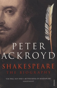 Peter Ackroyd - Shakespeare - The Biography.