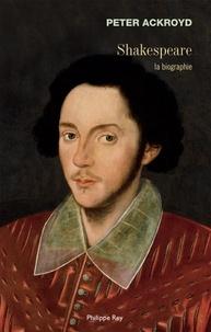 Peter Ackroyd - Shakespeare - La biographie.