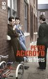 Peter Ackroyd - Trois frères.