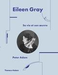 Peter Adam - Eileen Gray - Sa vie et son oeuvre.
